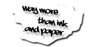 more than ink and paper